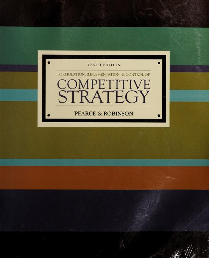 Formulation, implementation, and control of competitive strategy by Pearce, John A.