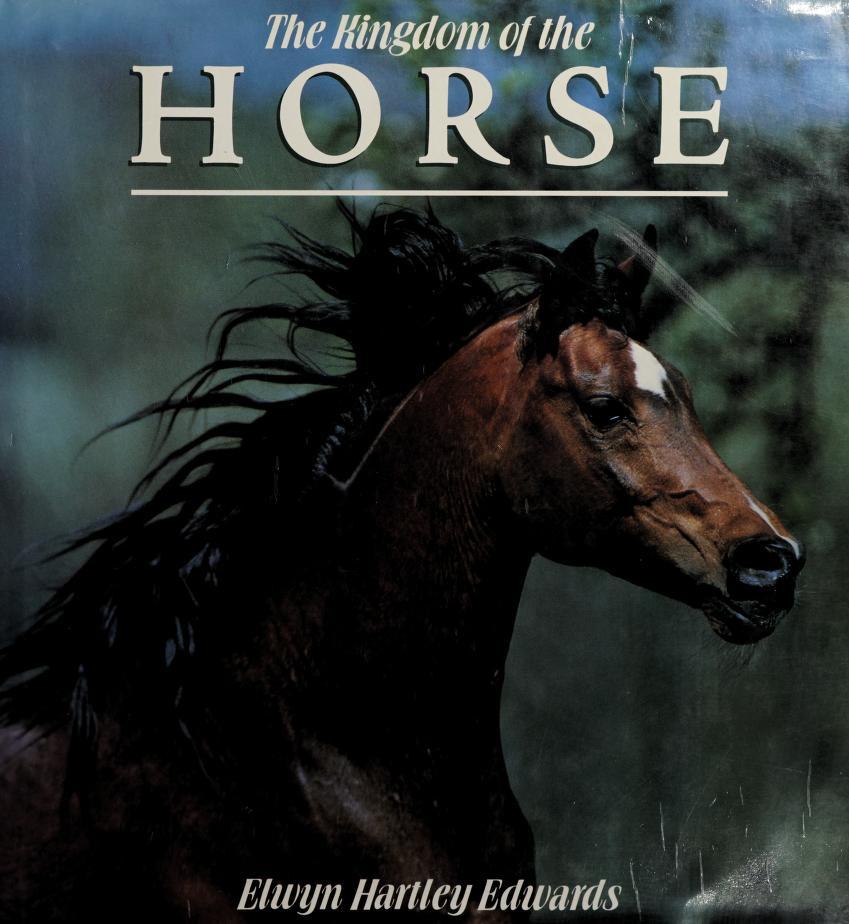 Kingdom of the Horse by Edwards, Edwyn Hartley Edwards