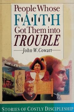 Cover of: People whose faith got them into trouble | John W. Cowart