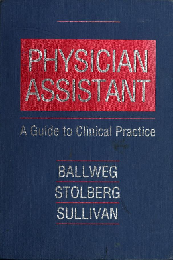 Physician assistant by [edited by] Ruth Ballweg, Sherry Stolberg, Edward M. Sullivan.