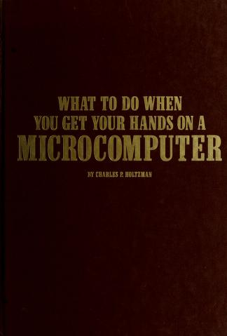 Cover of: What to do when you get your hands on a microcomputer | Charles P. Holtzman